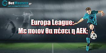 Europa League: Με ποιον θα πέσει η ΑΕΚ;
